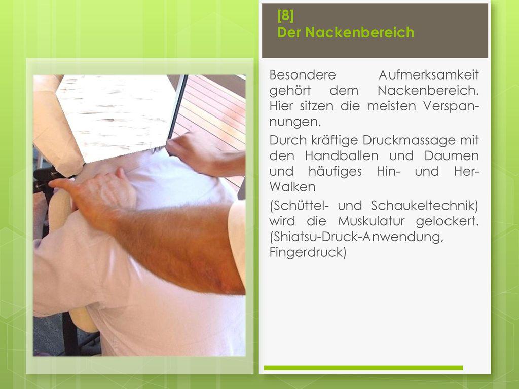[8] Der Nackenbereich Besondere Aufmerksamkeit gehört dem Nackenbereich. Hier sitzen die meisten Verspan-nungen.
